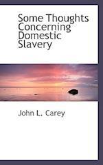 Some Thoughts Concerning Domestic Slavery af John L. Carey