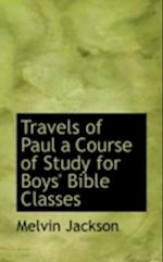 Travels of Paul a Course of Study for Boys' Bible Classes af Melvin Jackson