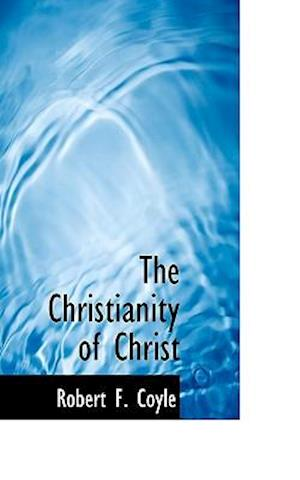 The Christianity of Christ af Robert F. Coyle