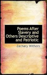 Poems After Slavery and Others Descriptive and Patriotic af Zachary Withers