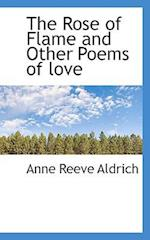 The Rose of Flame and Other Poems of Love af Anne Reeve Aldrich