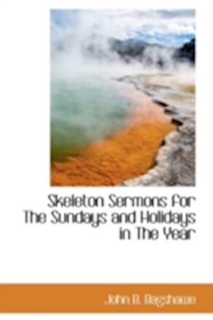 Skeleton Sermons for the Sundays and Holidays in the Year af John B. Bagshawe