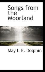 Songs from the Moorland af May I. E. Dolphin