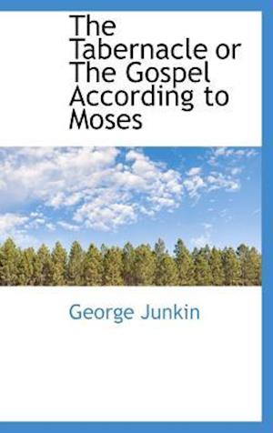 The Tabernacle or the Gospel According to Moses af George Junkin
