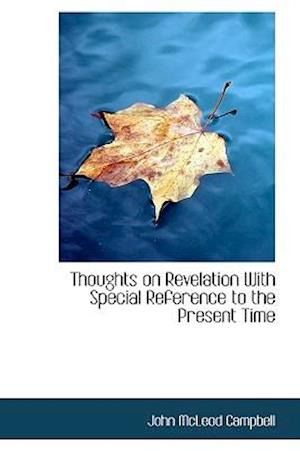 Thoughts on Revelation with Special Reference to the Present Time af John McLeod Campbell