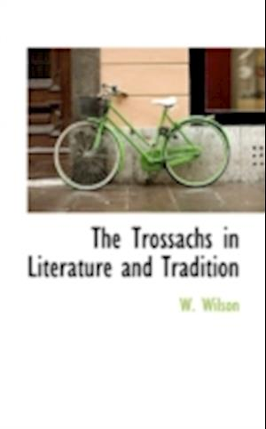 The Trossachs in Literature and Tradition af W. Wilson