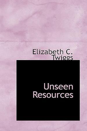 Unseen Resources af Elizabeth C. Twiggs