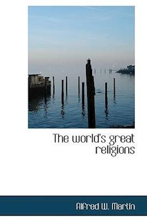 The World's Great Religions af Alfred W. Martin