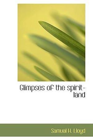 Glimpses of the Spirit-Land af Samuel H. Lloyd