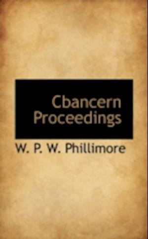 Cbancern Proceedings af W. P. W. Phillimore