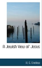 A Jewish View of Jesus af H. G. Enelow