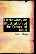 Little Mary an Illustration of the Power of Jesus af Baron Stow