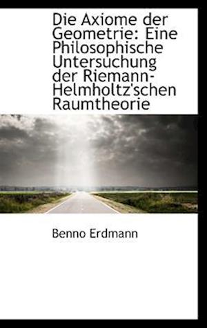 Die Axiome Der Geometrie af Benno Erdmann