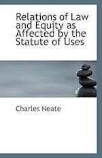 Relations of Law and Equity as Affected by the Statute of Uses af Charles Neate