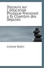 Discours Sur L'Education Physique Prononee a la Chambre Des Deputes af Antoine Blatin