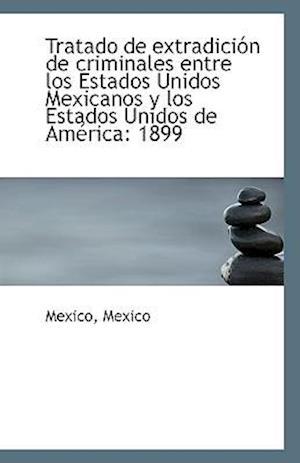 Tratado de Extradicion de Criminales Entre Los Estados Unidos Mexicanos y Los Estados Unidos de Amer af Mexico State, Mexico Mexico