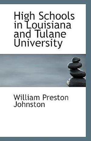 High Schools in Louisiana and Tulane University af William Preston Johnston