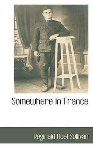 Somewhere in France af Reginald Noel Sullivan