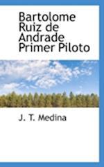 Bartolome Ruiz de Andrade Primer Piloto af J. T. Medina