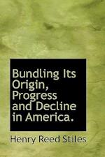 Bundling Its Origin, Progress and Decline in America. af Henry Reed Stiles