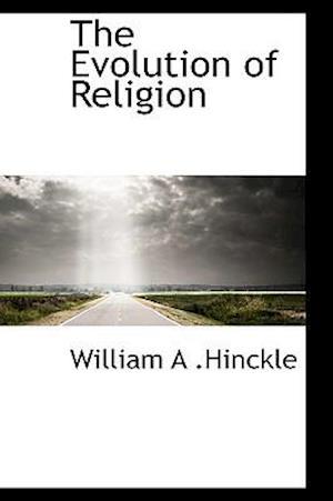 The Evolution of Religion af William a. Hinckle