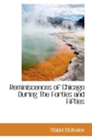 Reminiscences of Chicago During the Forties and Fifties af Mabel Mcilvaine