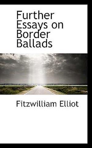 Further Essays on Border Ballads af Fitzwilliam Elliot