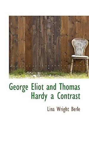 George Eliot and Thomas Hardy a Contrast af Lina Wright Berle