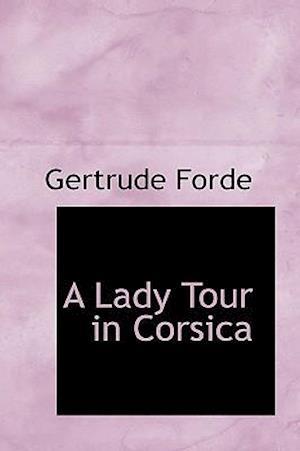 A Lady Tour in Corsica af Gertrude Forde