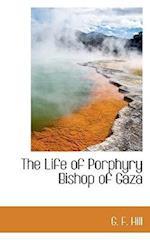 The Life of Porphyry Bishop of Gaza af G. F. Hill