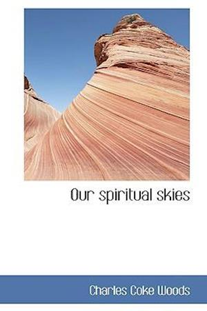 Our Spiritual Skies af Charles Coke Woods