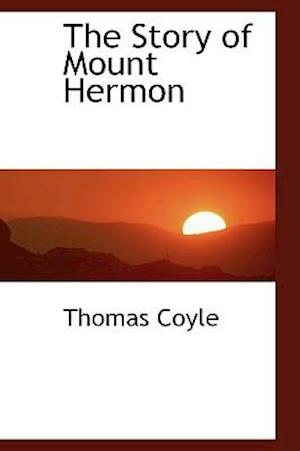 The Story of Mount Hermon af Thomas Coyle