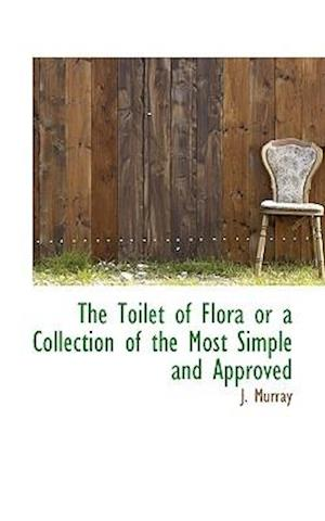 The Toilet of Flora or a Collection of the Most Simple and Approved af J. Murray