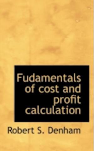 Fudamentals of Cost and Profit Calculation af Robert S. Denham