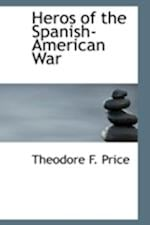 Heros of the Spanish-American War af Theodore F. Price