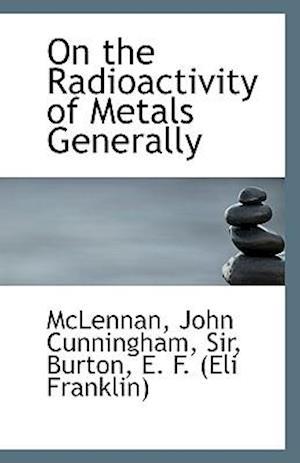 On the Radioactivity of Metals Generally af Sir McLennan John Cunningham, John Cunningham McLennan