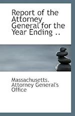 Report of the Attorney General for the Year Ending .. af Massachusetts Attorney General's Office