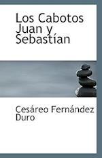 Los Cabotos Juan y Sebastian af Cesreo Fernndez Duro, Cesareo Fernandez Duro, Ces Reo Fern Ndez Duro