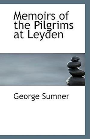 Memoirs of the Pilgrims at Leyden af George Sumner