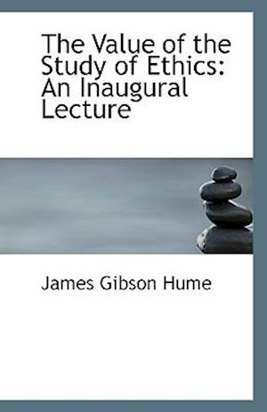 The Value of the Study of Ethics af James Gibson Hume