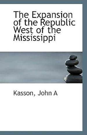 The Expansion of the Republic West of the Mississippi af John A. Kasson
