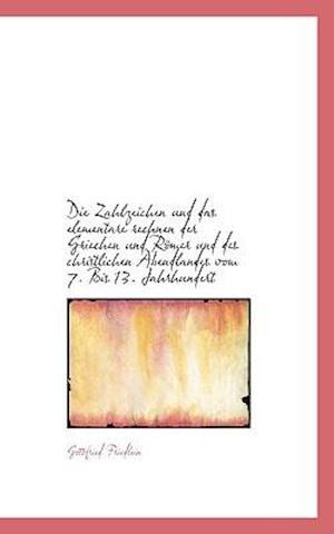 Die Zahlzeichen Und Das Elementare Rechnen Der Griechen Und Romer Und Des Christlichen Abendlandes V af Gottfried Friedlein