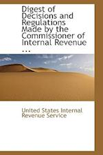 Digest of Decisions and Regulations Made by the Commissioner of Internal Revenue ... af United States Internal Revenue Service