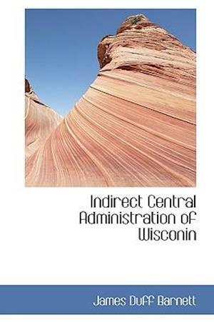 Indirect Central Administration of Wisconin af James Duff Barnett