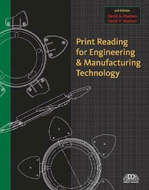 Print Reading for Engineering & Manufacturing Technology af David A. Madsen