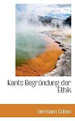 Kants Begr Ndung Der Ethik af Hermann Cohen