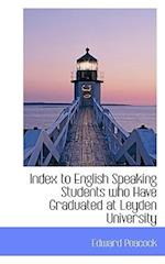 Index to English Speaking Students Who Have Graduated at Leyden University af Edward Peacock