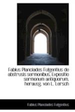 Fabius Planciades Fulgentius de Abstrusis Sermonibus, Expositio Sermonum Antiquorum af Fabius Planciades Fulgentius
