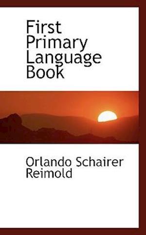 First Primary Language Book af Orlando Schairer Reimold