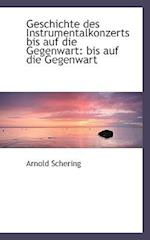 Geschichte Des Instrumentalkonzerts Bis Auf Die Gegenwart af Arnold Schering